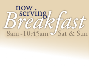Now serving breakfast from 8am to 10:45 am on Saturday and Sunday